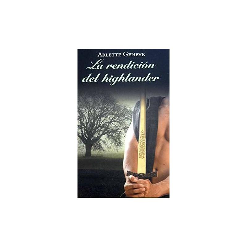 La Rendición Del Highlander De Arlette Geneve 9788447375011 www.todoalmejorprecio.es