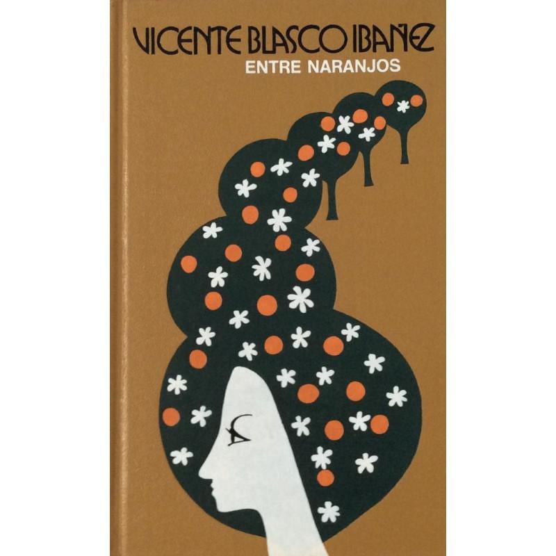 Entre Naranjos De Vicente Blasco Ibáñez 9788422608561 www.todoalmejorprecio.es