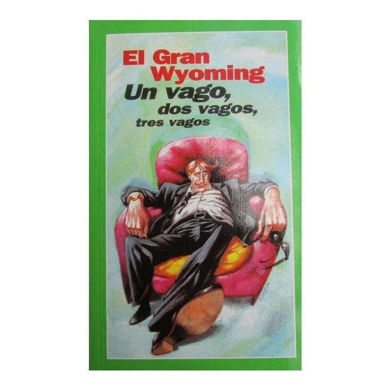 Un Vago Dos Vagos Tres Vagos El Gran Wyoming De Jose Miguel Monzon Navarro 9788484600527 www.todoalmejorprecio.es