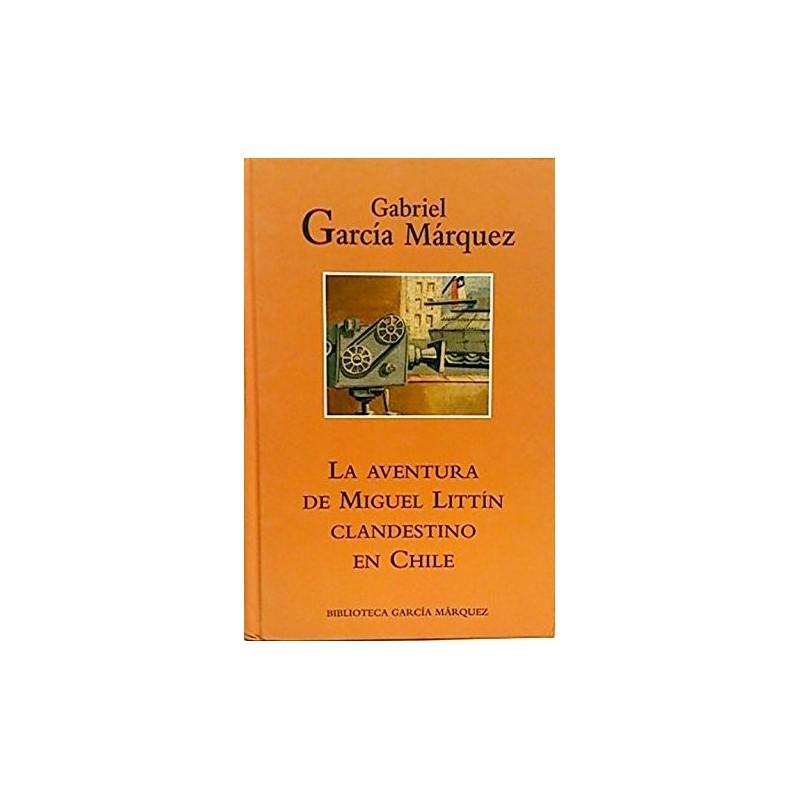 La Aventura De Miguel Littín Clandestino En Chile García Márquez www.todoalmejorprecio.es