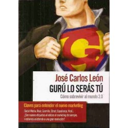 Guru Lo Seras Tu. Como Sobrevivir Al Mundo 2.0. - 9788493614874