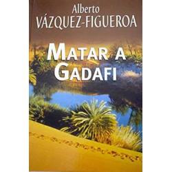 Matar A Gadafi De Alberto Vázquez-Figueroa 9788447340293 www.todoalmejorprecio.es